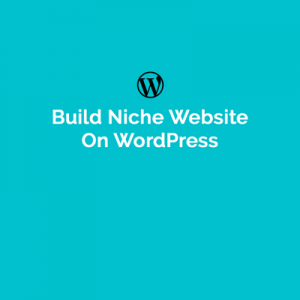 Read more about the article How To Build Niche Website On WordPress?