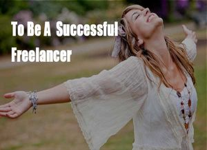 How To Be A Successful Freelancer?